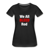 """We All Bleed Red"" Women's Premium Organic T-Shirt - black"