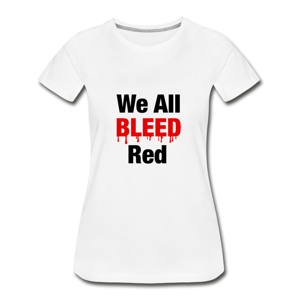 """We All Bleed Red"" Women's Premium Organic T-Shirt - white"