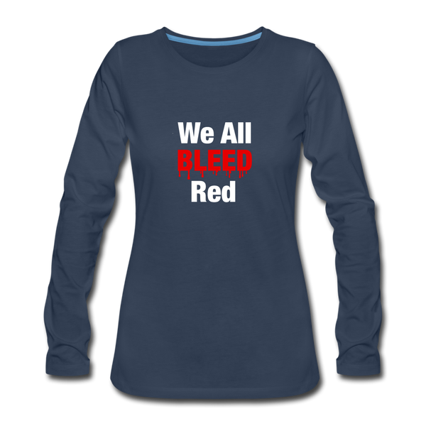 """We All Bleed Red"" Women's Premium Long Sleeve T-Shirt - navy"