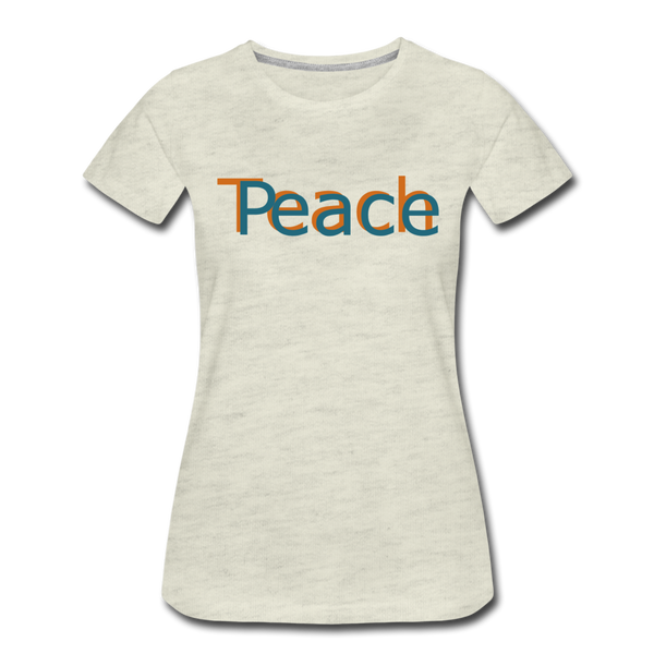 """Teach Peace""  Women's Premium T-Shirt - heather oatmeal"