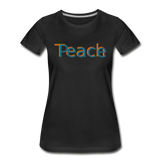 """Teach Peace"" Women's Premium Organic T-Shirt - black"