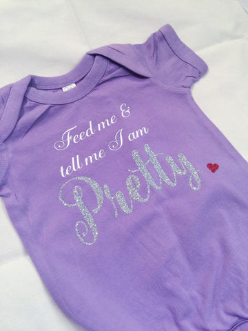 Feed Me and Tell me I am Pretty Baby Onesies®