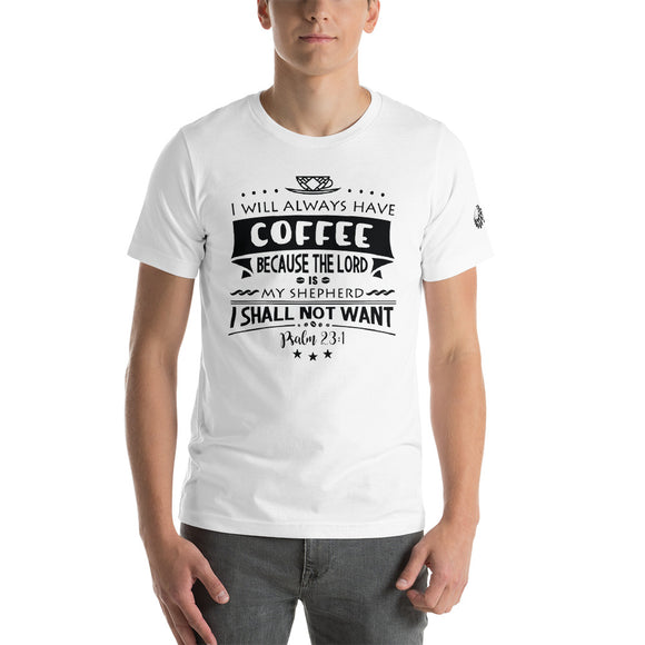 I will Always have Coffee.. Unisex T-Shirt - DALTOFY