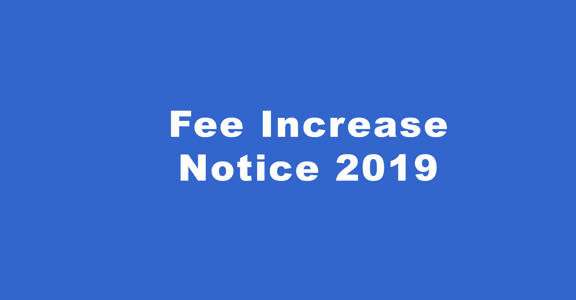 Fee Increase 2019