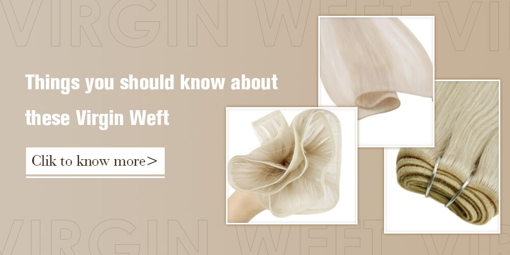 Things you should know about these Virgin Weft Blog to show the difference of different weft kind