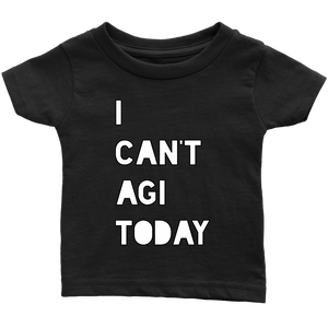 I Can't Agi Today Baby Tee