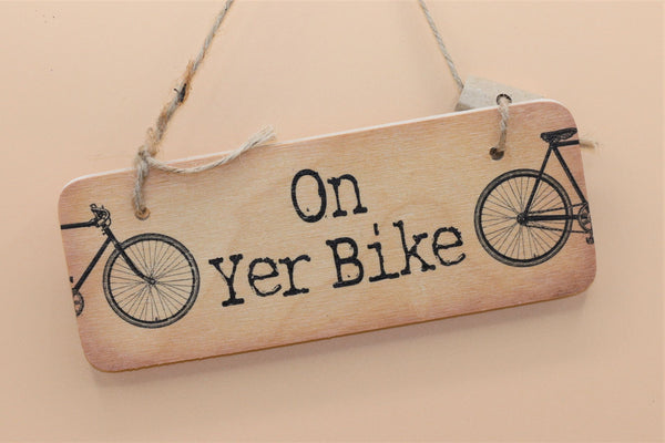 On Yer Bike Wooden Handmade Sign