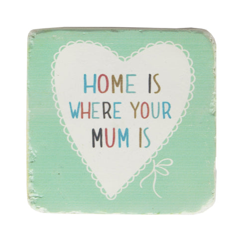 Home Is Where Your Mum Is Lovely Sayings Coaster