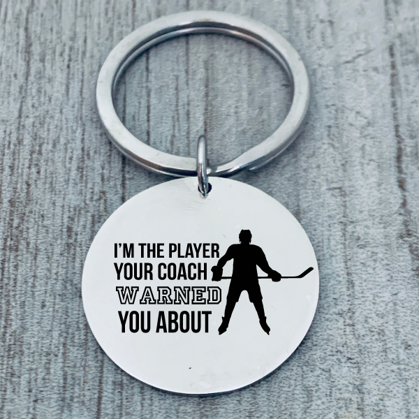 Hockey Keychain - I'm The Player Your Coach Warned You About