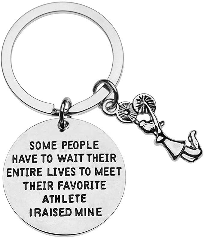 cheer mom Keychain - Some People Have to Wait Their Entire Lives to Meet Their Favorite Athlete, I Raised Mine
