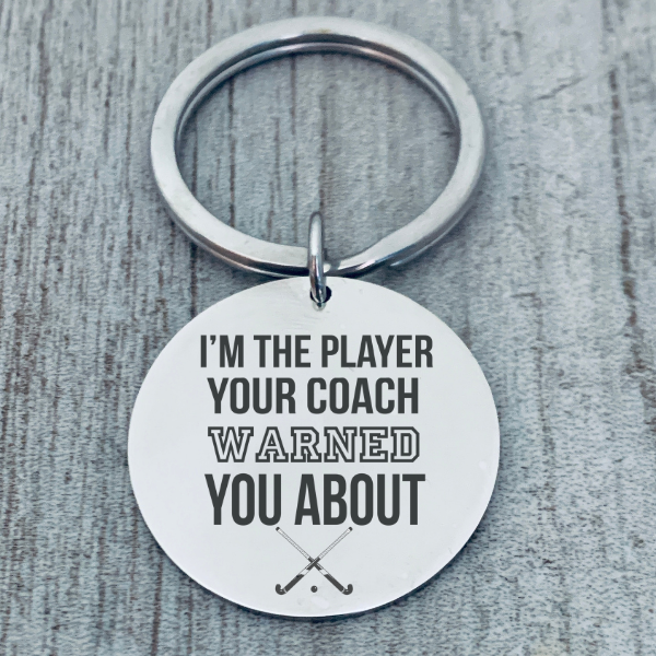 Field Hockey Keychain - I'm the Player Your Coach Warned you About