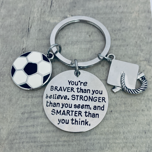 Soccer Graduation Keychain, You're Braver Than You Believe, Stronger Than You Seem & Smarter You Think