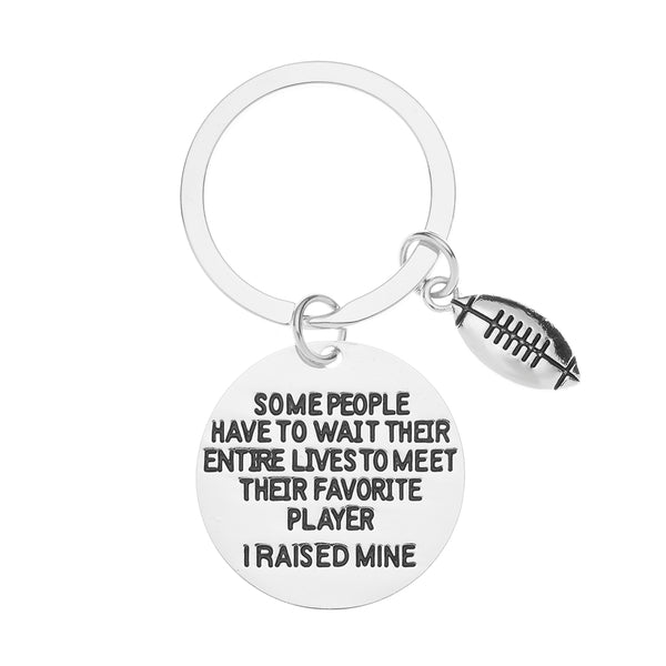 Football Mom & Dad Keychain- Some People Have to Wait Their Entire Lives to Meet Their Favorite Player, I Raised Mine