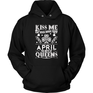 KISS ME I WAS BORN IN APRIL THE BIRTH OF QUEENS TSHIRT