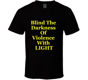Blind The Darkness Of Violence With LIGHT T Shirt