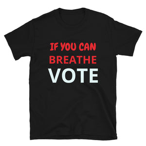 "Unisex T-Shirt ""If You Can Breathe Vote"""