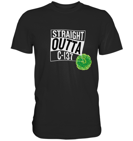 Straight Outta C-137 - Shirt
