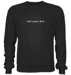 Not your bro - Sweatshirt