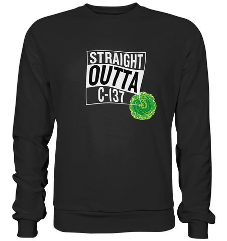 Straight Outta C-137 - Sweatshirt