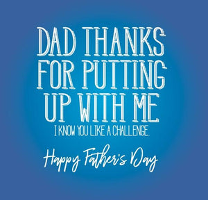 funny fathers day card saying Dad thanks for putting up with me I know you like a challenge