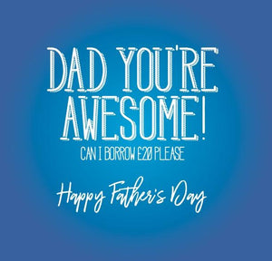 funny fathers day card about Dad you're awesome can I borrow £20 please