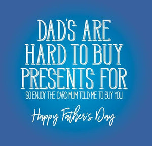 funny fathers day card saying Dad's are hard to buy presents for so enjoy the card mum told me to buy you