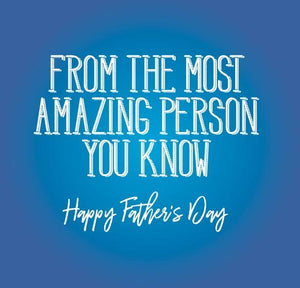 funny fathers day card saying From the most amazing person you know