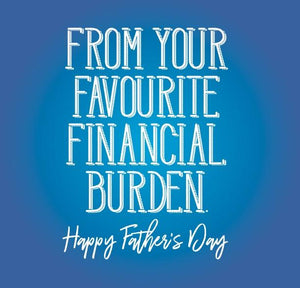funny fathers day card saying From you favourite Financial Burden