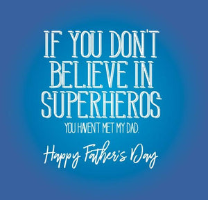 funny fathers day card saying If you don't believe in superhero you haven't met my dad