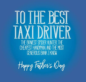 funny fathers day card about To the best Taxi driver, the bravest spider hunter