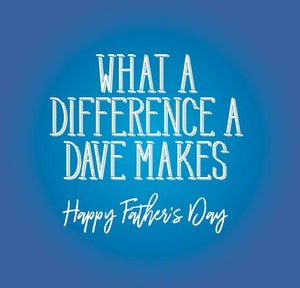 funny fathers day card saying What a difference a Dave makes