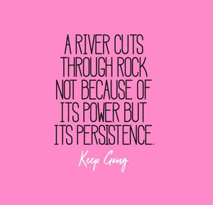 Inspirational Cards Saying A River Cuts Through Rock Not Because Of Its Power But Its Persistence