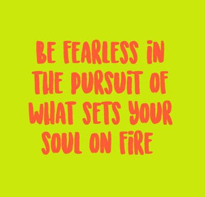 Inspirational Cards Saying Be Fearless In The Pursuit Of What Sets Your Soul On Fire