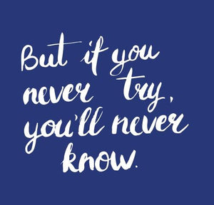 Inspirational Cards Saying But If You Never Try You'll Never Know