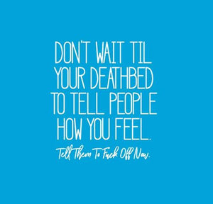 Inspirational Cards Saying Don't wait till your deathbed to tell people how you feel