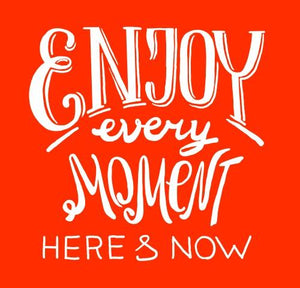 Inspirational Cards Saying Enjoy Every Moment Here And Now
