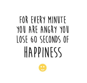 Inspirational Cards Saying For Every Minute You Are Angry You Lose 60 Seconds Of Happiness