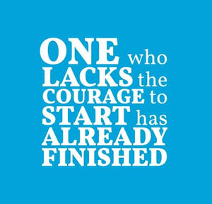 Inspirational Cards Saying One Who Lacks The Courage To Start Has Already Finished