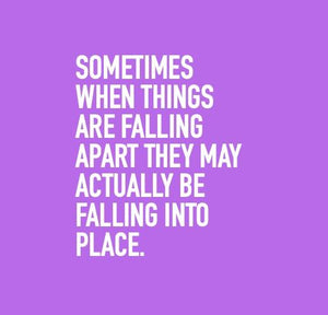 Inspirational Cards Saying Sometimes When Things Are Falling Apart They May Actually Be Falling Into Place.