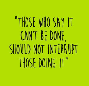 Inspirational Cards Saying Those Who Say It Can't Be Done,Should Not Interrupt Those Doing It