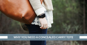 Why You Need A Concealed Carry Tote