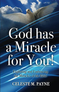 God Has A Miracle For You: Exploring and Embracing the Miracles of the Bible