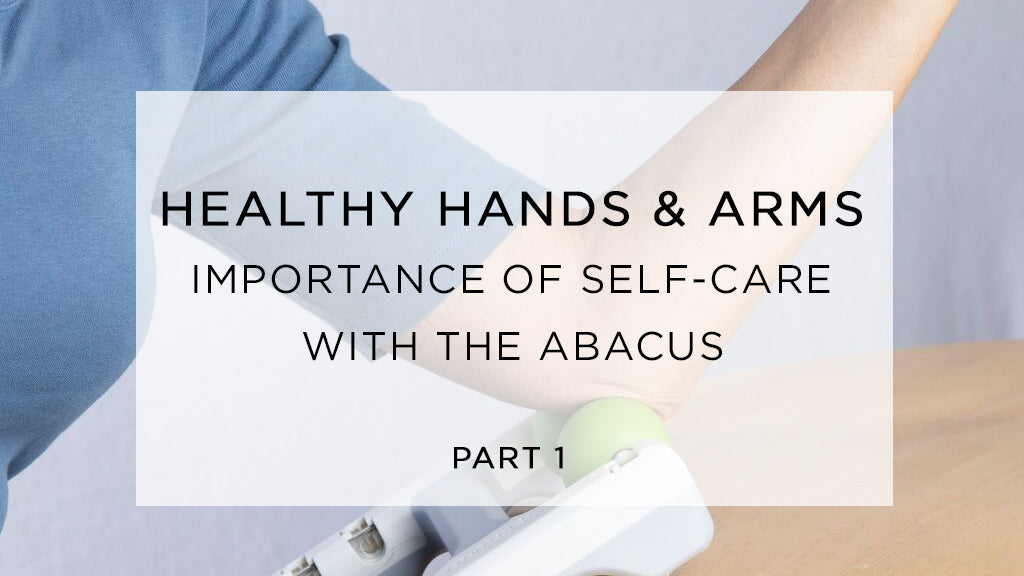 Healthy Hands and Arms Part 1: Importance of Self-Care with The Abacus
