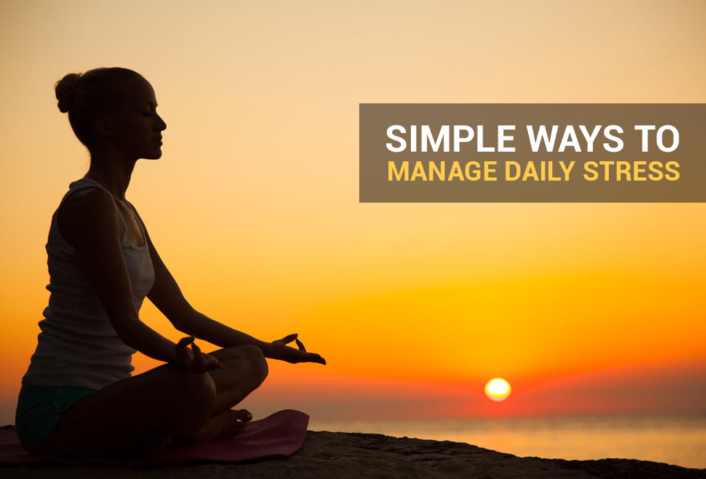 Simple Ways to Manage Daily Stress
