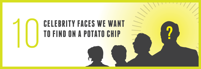 10 Celebrity Faces We Want to Find on a Potato Chip