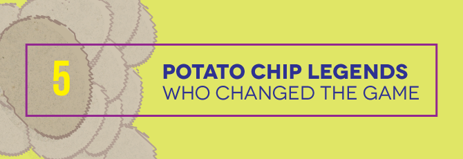 5 Potato Chip Legends Who Changed the Game