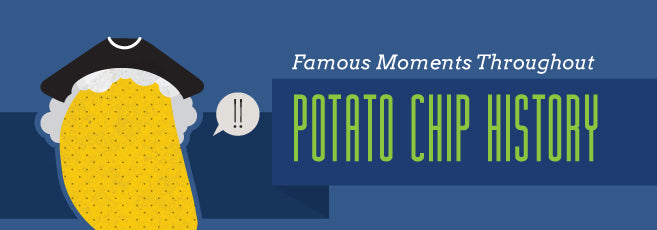 Famous Moments Throughout Potato Chip History