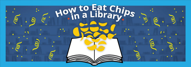 How to Eat Chips in a Library