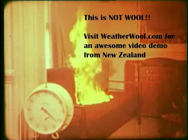 WeatherWool, and wool in general, is a good thing to be wearing if you happen to encounter flame.  The normal atmosphere does not offer enough oxygen for wool to burn.