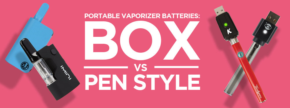 Portable Vaporizer Batteries: Box vs Pen Style